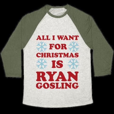 All I Want for Christmas is Ryan Gosling Baseball Tee