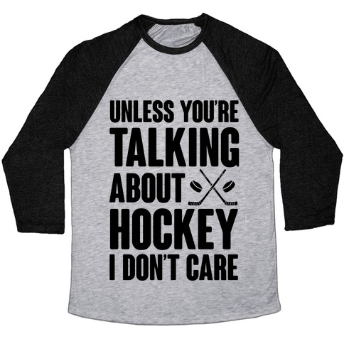 Unless You're Talking About Hockey I Don't Care Baseball Tee