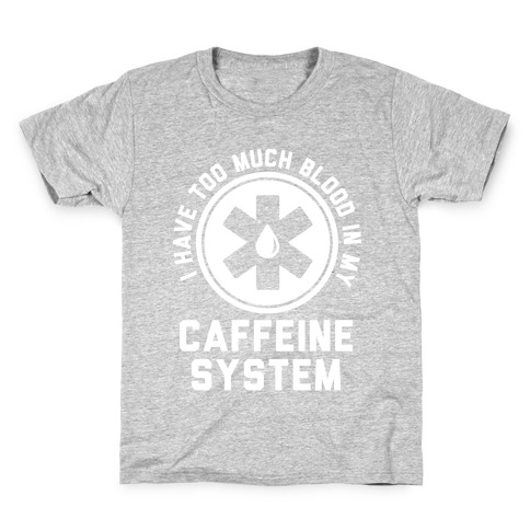 I Have Too Much Blood in my Caffeine System Kids T-Shirt