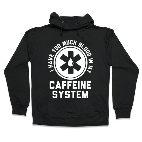 I Have Too Much Blood in my Caffeine System Hooded Sweatshirt
