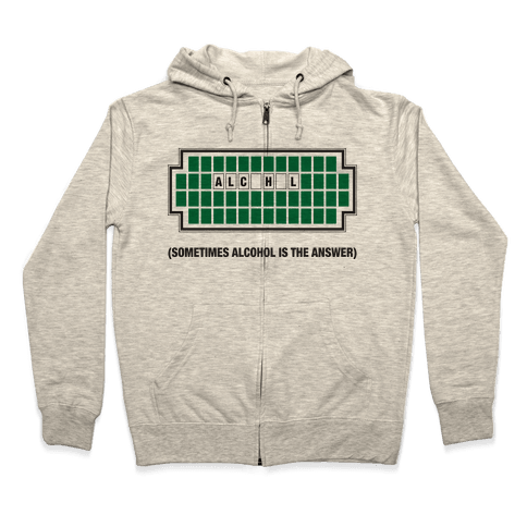 Sometimes Alcohol Is The Answer Zip Hoodie