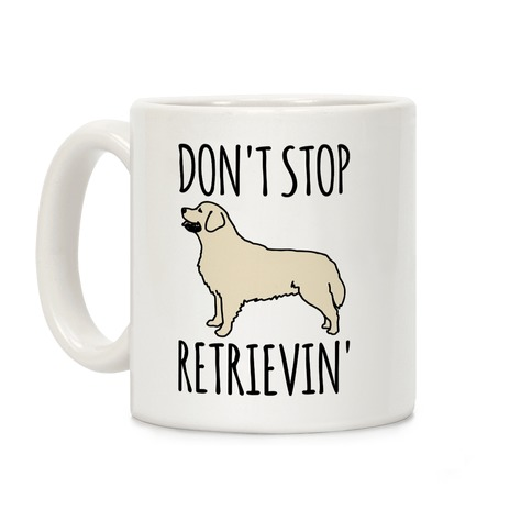 Don't Stop Retrievin' Golden Retriever Dog Parody Coffee Mug