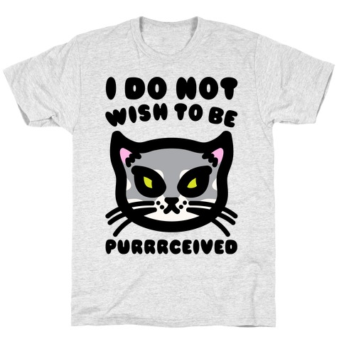 I Do Not Wish To Be Purrrceived  T-Shirt
