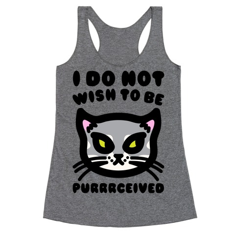 I Do Not Wish To Be Purrrceived  Racerback Tank Top