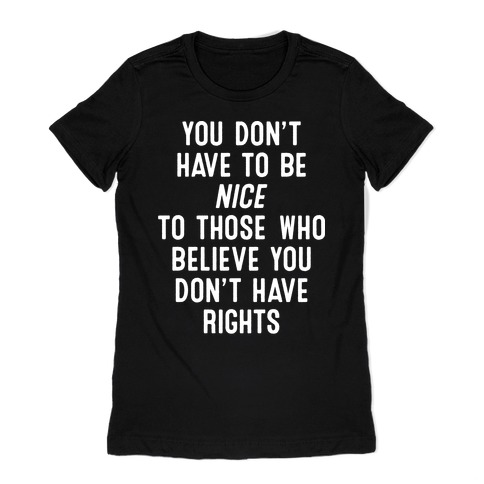 You Don't Have To Be Nice Womens T-Shirt