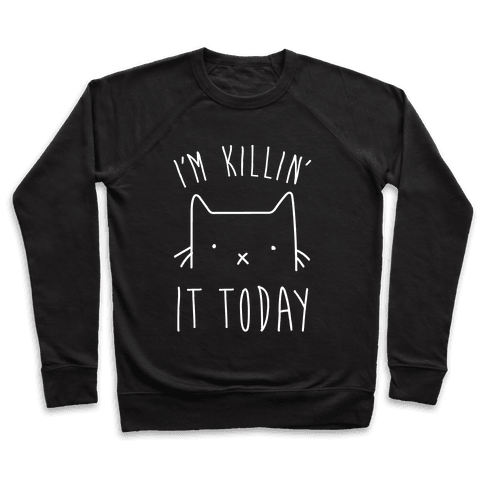 I'm Killin' It Today Pullover
