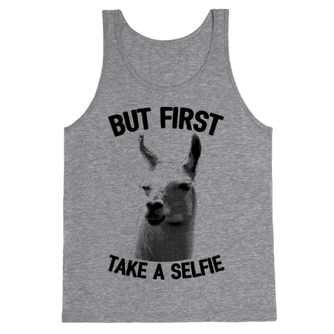 But First, Llama Take A Selfie Tank Top