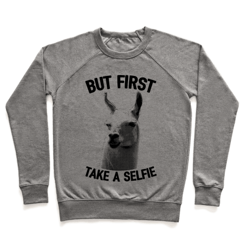 But First, Llama Take A Selfie Pullover