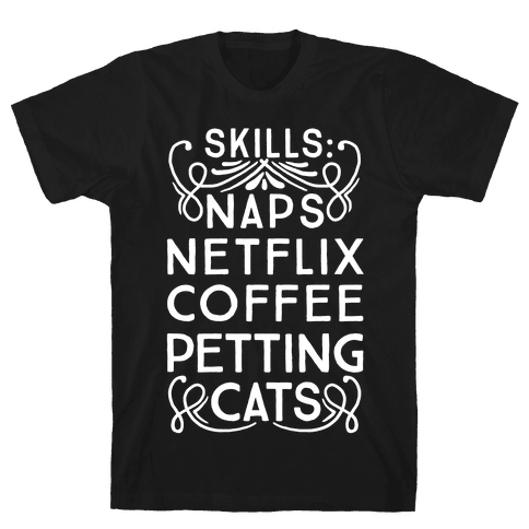 Skills: Naps, Netflix, Coffee, & Petting Cats Mens T-Shirt