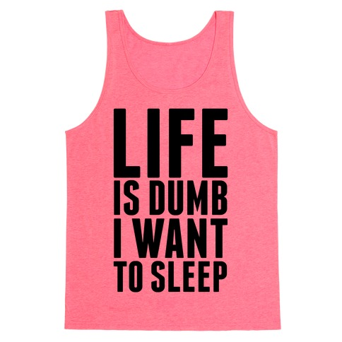 Life Is Dumb, I Want To Sleep Tank Top