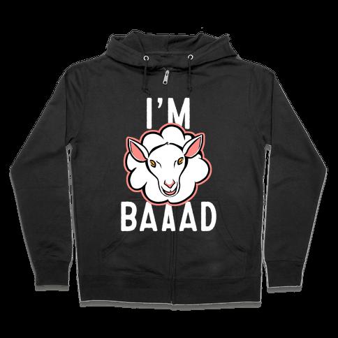 I'm Baaaad Zip Hoodie