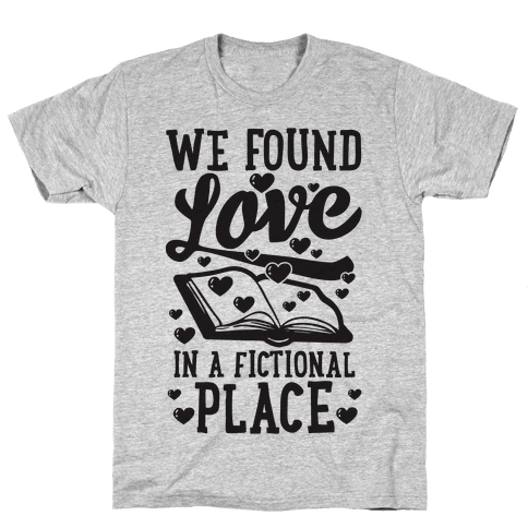 We Found Love In A Fictional Place Mens T-Shirt