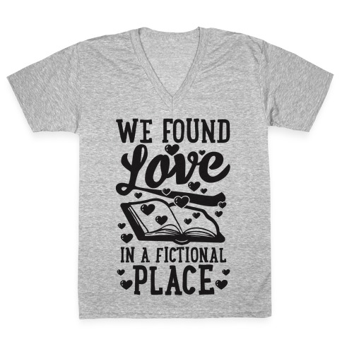 We Found Love In A Fictional Place V-Neck Tee Shirt