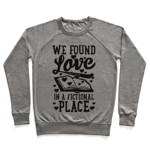 We Found Love In A Fictional Place Pullover