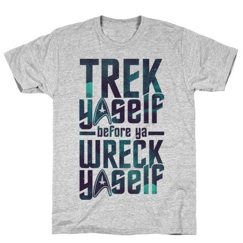 b4091f805 Trek Yaself Before Ya Wreck Yaself T-Shirt