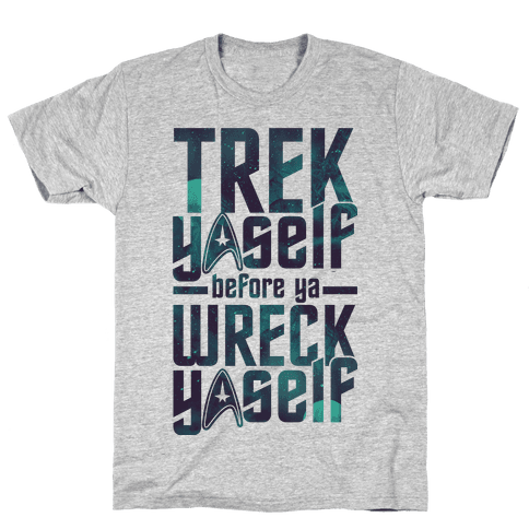 Trek Yaself Before Ya Wreck Yaself Mens T-Shirt