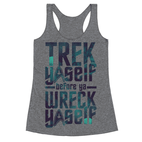 Trek Yaself Before Ya Wreck Yaself Racerback Tank Top