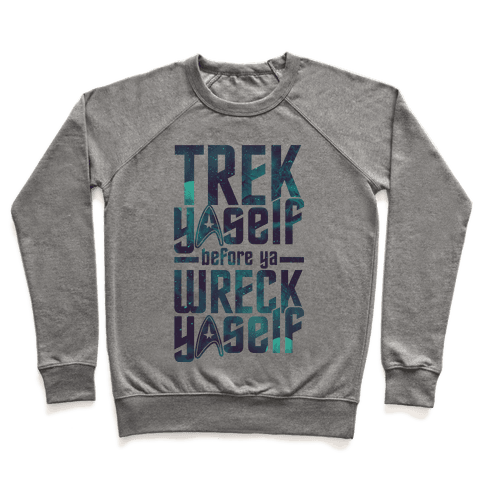 Trek Yaself Before Ya Wreck Yaself Pullover