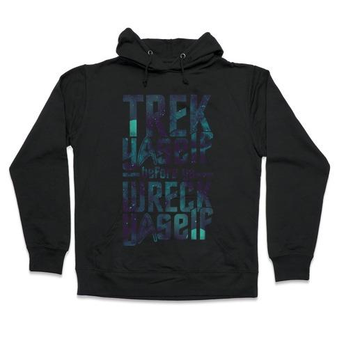 Trek Yaself Before Ya Wreck Yaself Hooded Sweatshirt