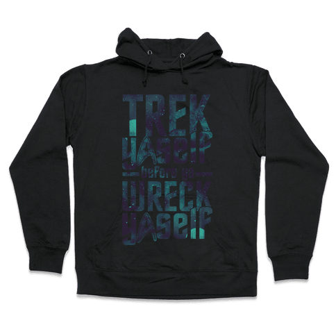 Trek Yaself Before Ya Wreck Yaself Hooded Sweatshirt