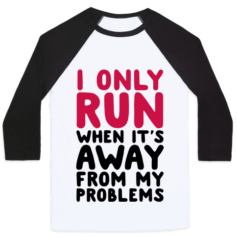 Running Away From My Problems Baseball Tee