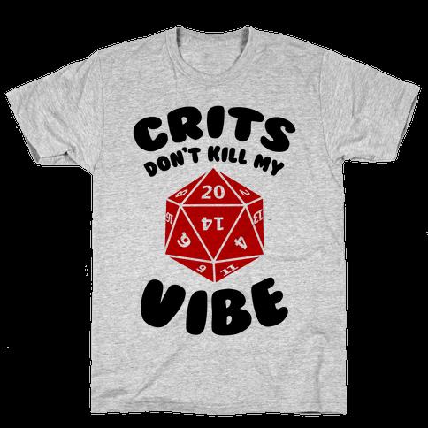 Crits Don't Kill My Vibe Mens T-Shirt