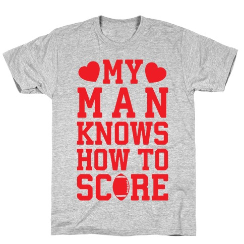 My Man Knows How To Score T-Shirt