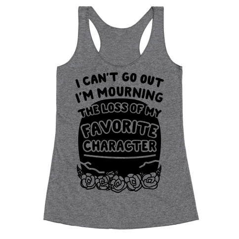 Mourning The Loss of My Favorite Character Racerback Tank Top