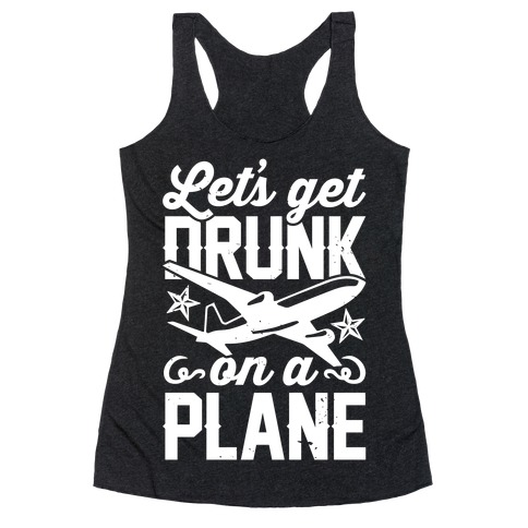Let's Get Drunk On A Plane Racerback Tank Top