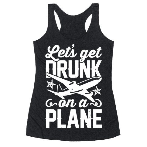Let's Get Drunk On A Plane Racerback Tank Top