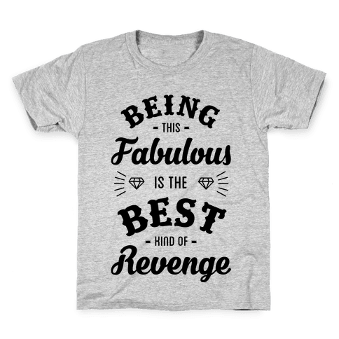 Being This Fabulous Is The Best Kind Of Revenge Kids T-Shirt