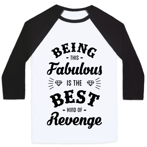 Being This Fabulous Is The Best Kind Of Revenge