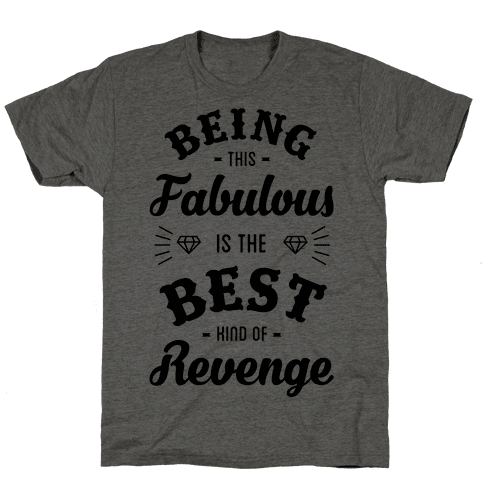 Being This Fabulous Is The Best Kind Of Revenge Mens T-Shirt