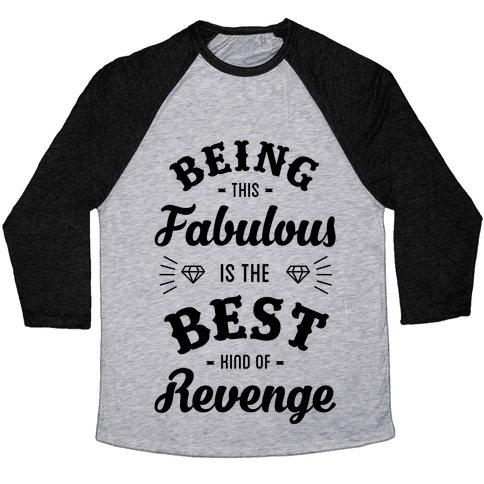 Being This Fabulous Is The Best Kind Of Revenge Baseball Tee