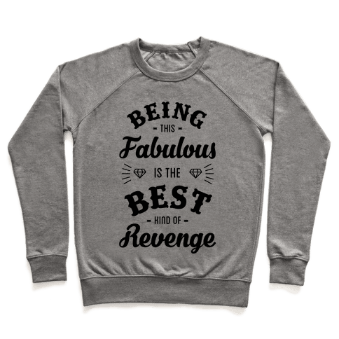 Being This Fabulous Is The Best Kind Of Revenge Pullover