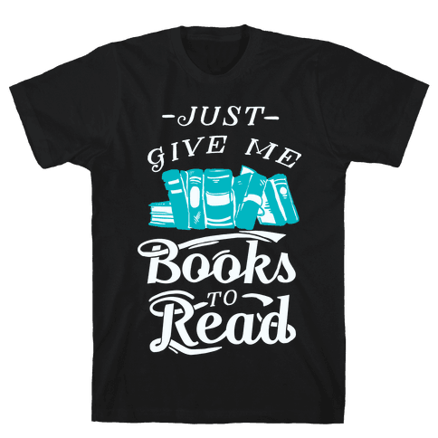Just Give Me Books To Read Mens T-Shirt