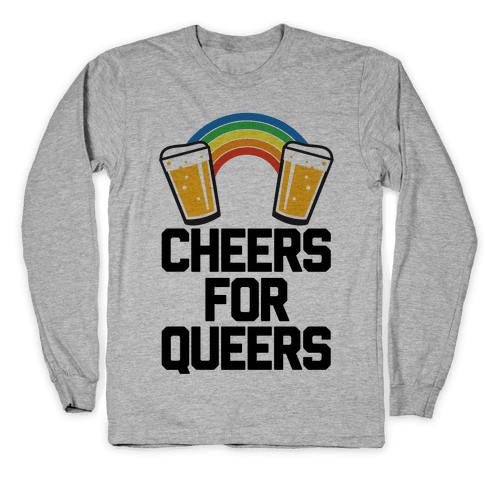 Cheers For Queers Long Sleeve T-Shirt