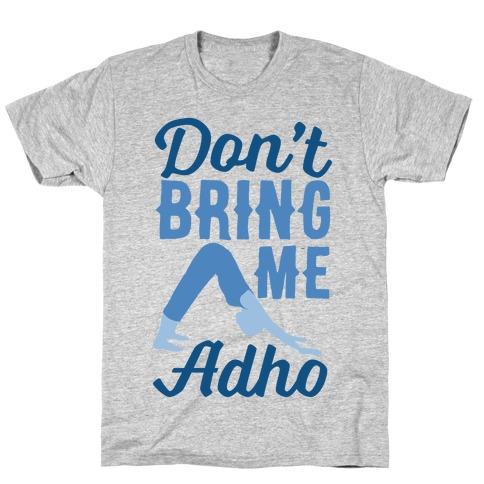 Don't Bring Me Adho Mens T-Shirt