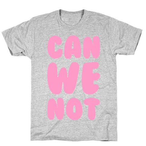 Can We Not T-Shirt