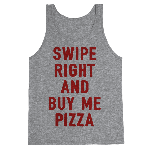 Swipe Right And Buy Me Pizza Tank Top