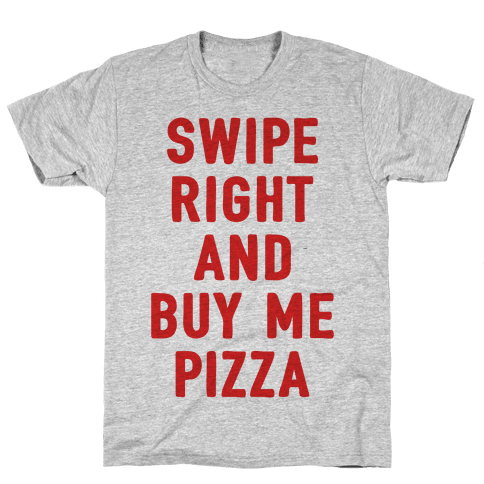 Swipe Right And Buy Me Pizza Mens T-Shirt