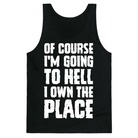 Of Course I'm Going To Hell I Own The Place Tank Top