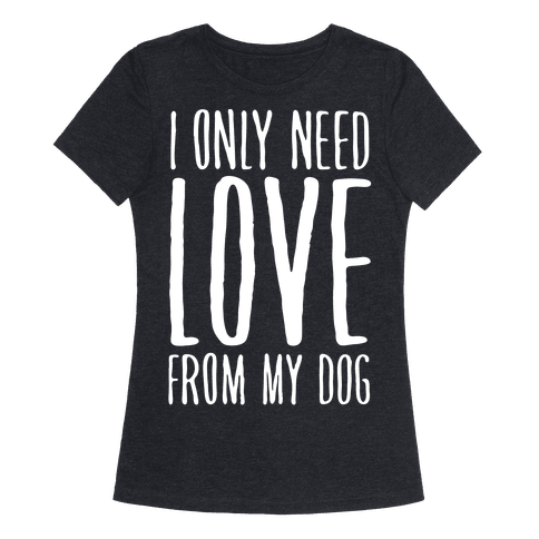 I Only Need Love From My Dog