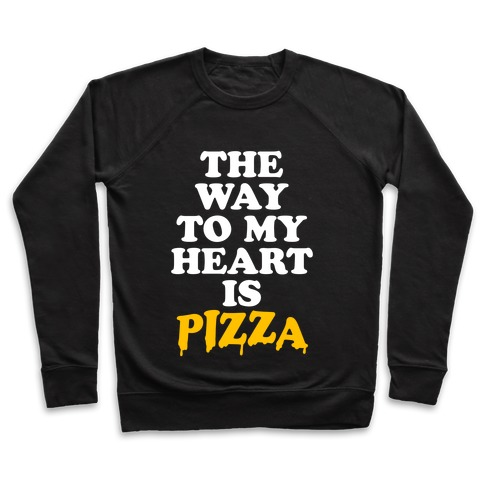 The Way To My Heart Is Pizza Pullover