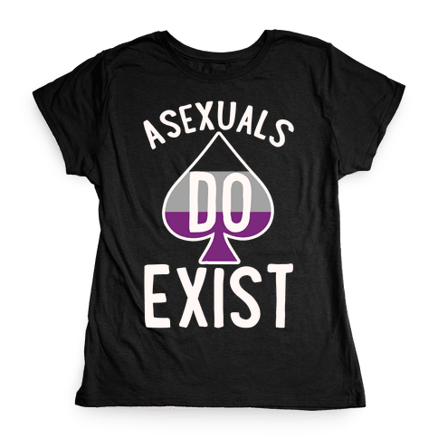 Asexuals Do Exist Womens T-Shirt