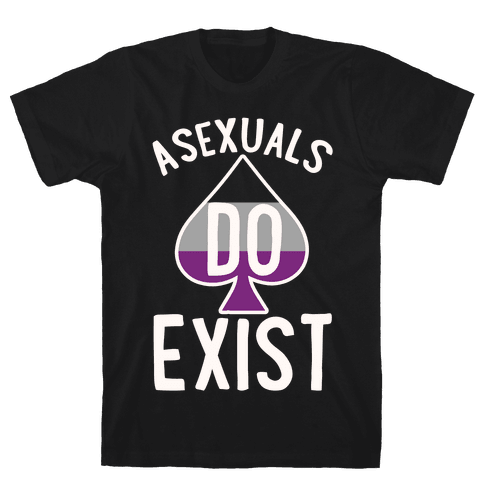 Asexuals Do Exist Mens T-Shirt