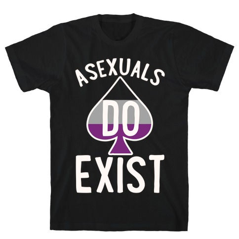 Asexuals Do Exist Mens T-Shirt