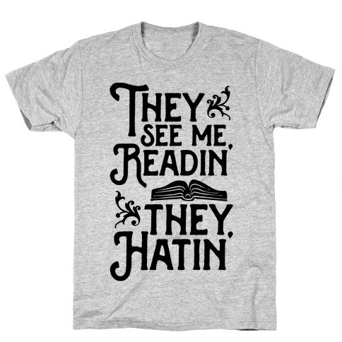 They See Me Readin' They Hatin' Mens T-Shirt