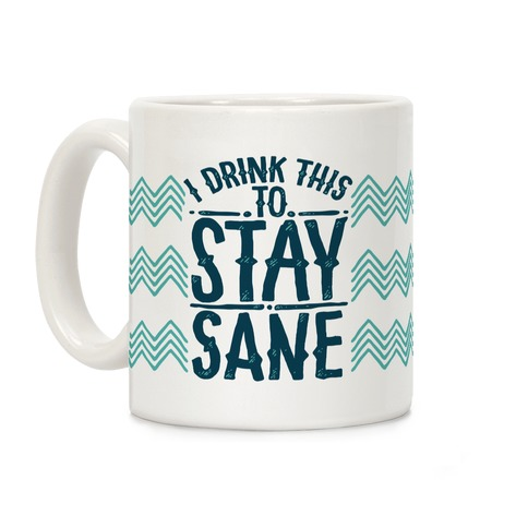 I Drink This to Stay Sane Coffee Mug