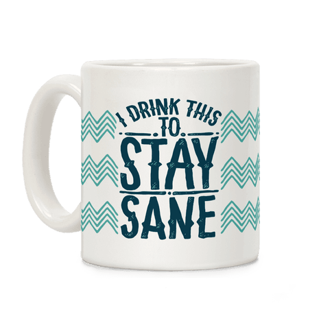 I Drink This to Stay Sane Coffee Mug